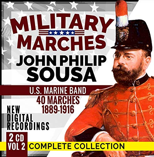 Military Marches - Complete Collection Vol. 2 - John Philip Sousa - 2 CD - 40 Marches 1889-1916 - U.S. Marine Band - New Digital Recordings