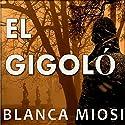 El gigoló [The Gigolo] Audiobook by Blanca Miosi Narrated by Gilda Pizarro