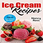 Ice Cream Recipes: The Top 73 Ice Cream Recipes | Nancy Ross