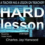 A Hard Lesson: A Psychological Thriller on Blackmail, Shame and Betrayal of Trust | Charles Jay Harwood