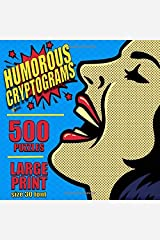 Humorous Cryptograms: 500 LARGE PRINT Cryptogram Puzzles Based on Famously Funny Quotes Paperback
