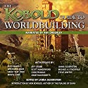 Kobold Guide to Worldbuilding Audiobook by Scott Hungerford, Jeff Grubb, Michael A. Stackpole, Chris Pramas, Keith Baker, Steven Winter Narrated by Ray Greenley