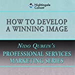 How to Develop a Winning Image | Nido Qubein