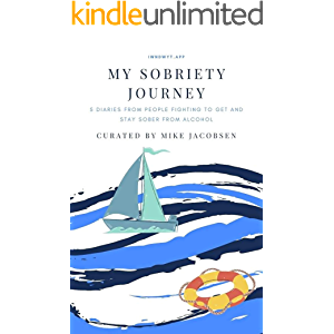 My Sobriety Journey: 5 diaries from people fighting to get and stay sober from alcohol (Stories of Addiction & Recovery)