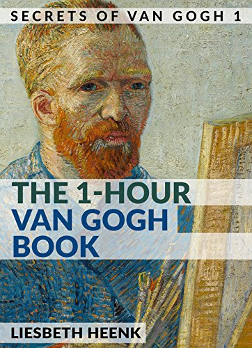 The 1-Hour Van Gogh Book: Complete Van Gogh Biography for Beginners (Secrets of Van Gogh)