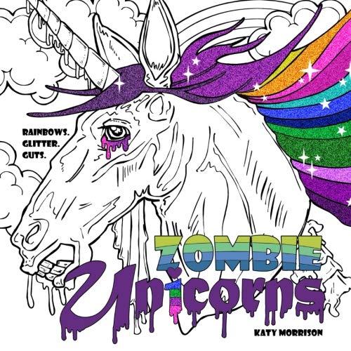 Zombie Unicorns Rainbows Glitter Guts Katy Morrison