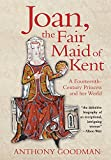 Joan, the Fair Maid of Kent: A Fourteenth-Century Princess and Her World