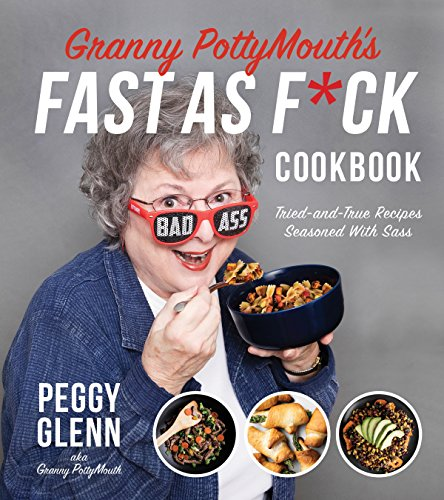 Granny PottyMouth's Fast as F*ck Cookbook: Tried and True Recipes Seasoned with Sass (English Edition)