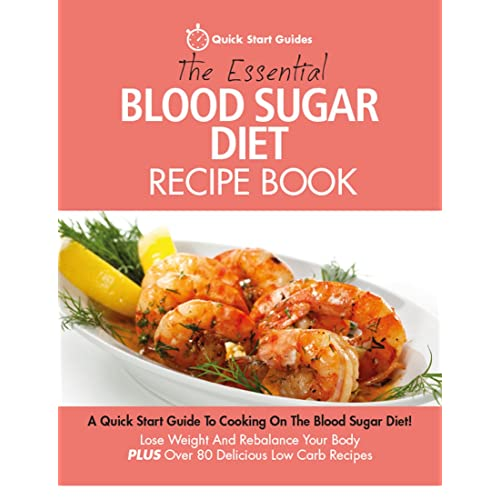 The Essential Blood Sugar Diet Recipe Book: A Quick Start Guide to Cooking On The Blood Sugar Diet. Lose Weight And Rebalance Your Body PLUS Over 80 Delicious Calorie Counted Low Carb Recipes