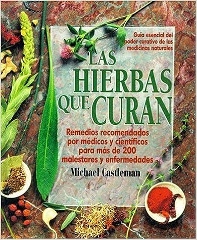 Las Hierbas Que Curan: La Guia Mas Moderna de Las Medicinas Naturales y Su Poder Curativo / Healing Herbs (Spanish Edition) by Michael Castleman (1995-05-01)