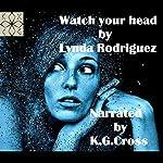Watch Your Head | Lynda Rodriguez