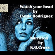 Watch Your Head Audiobook by Lynda Rodriguez Narrated by K. G. Cross