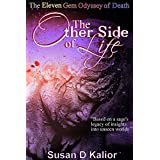 The Other Side of Life: The Eleven Gem Odyssey of Death (Angels, Spirits, Ghosts, Death, Time Travel, Parallel Worlds, Personal Growth and Transformation) (Other Side Series Book 2)