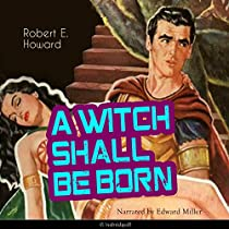 A WITCH SHALL BE BORN (CONAN THE BARBARIAN - WEIRD TALES 10)
