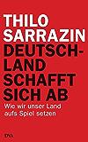 Deutschland schafft sich ab: Wie wir unser Land aufs Spiel setzen