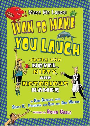 Read Online Ivan to Make You Laugh: Jokes and Novel, Nifty, and Notorious Names (Make Me Laugh) pdf epub