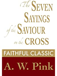 Amazon calvinist protestantism books the seven sayings of the saviour on the cross arthur pink collection book 49 fandeluxe Gallery