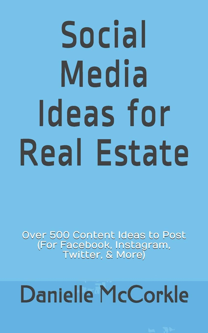 Social Media Ideas For Real Estate Over 500 Content Ideas To Post For Facebook Instagram Twitter More Mccorkle Danielle 9798604404348 Amazon Com Books