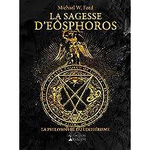 La Sagesse d'Eôsphoros : La philosophie du luciférisme (French Edition)