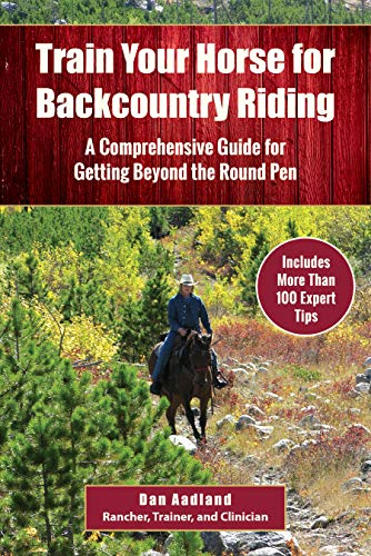 Train Your Horse for Backcountry Riding: A Comprehensive Guide for Getting Beyond the Round Pen (Trail Saddle Mule)