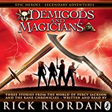 Demigods and Magicians: Three Stories from the World of Percy Jackson and the Kane Chronicles Audiobook by Rick Riordan Narrated by Rick Riordan