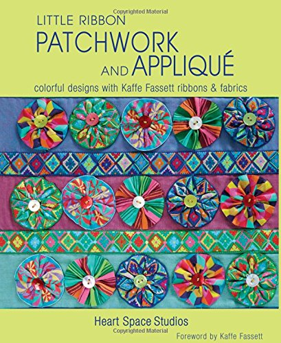 Little Ribbon Patchwork & Appliqué: Colorful Designs with Kaffe Fassett Ribbons and Fabrics (Applique Patchwork)