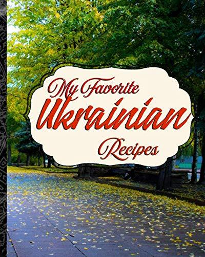 My Favorite Ukrainian Recipes: My Stash of Best Recipes from the Ukraine by Yum Treats Press