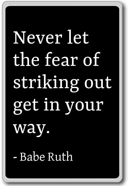 Amazoncom Never Let The Fear Of Striking Out Get In Your Wa