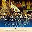 The Hundred Years War: The History of Europe's Most Famous War of the Middle Ages Audiobook by Charles River Editors Narrated by Saethon Williams