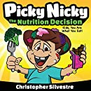 Picky Nicky: The Nutrition Decision. Kids, You Are What You Eat! (Picky Nicky Books) (Volume 1)