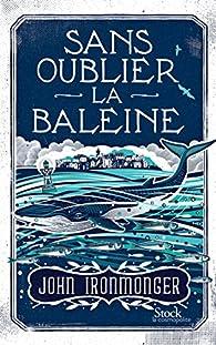 Sans oublier la baleine par John Ironmonger