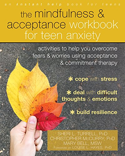 The Mindfulness and Acceptance Workbook for Teen Anxiety: Activities to Help You Overcome Fears and Worries Using Acceptance and Commitment Therapy (Instant Help Book for Teens)