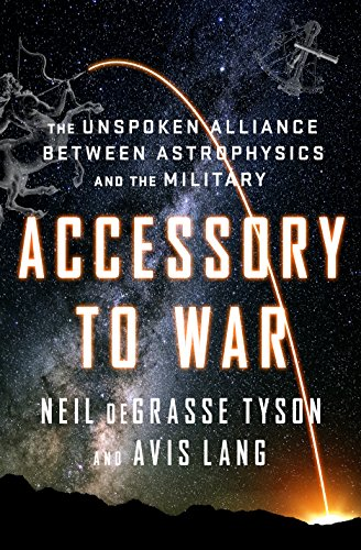 Accessory to War: The Unspoken Alliance Between Astrophysics and the Military ()