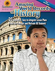Amazing World Records of History: 20 Innovative, Easy-to-Integrate Lesson Plans Teach Key Concepts and Motivate All Students!
