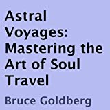 Astral Voyages: Mastering the Art of Soul Travel