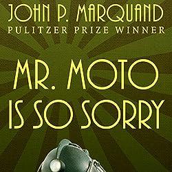 Mr. Moto Is So Sorry