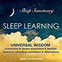 Universal Wisdom, Connection to Divine Awareness & Intuition: Sleep Learning, Hypnosis, Relaxation, Meditation & Affirmations Speech by  Jupiter Productions, Anna Thompson Narrated by Anna Thompson