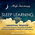 Universal Wisdom, Connection to Divine Awareness & Intuition: Sleep Learning, Hypnosis, Relaxation, Meditation & Affirmations |  Jupiter Productions,Anna Thompson