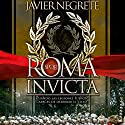 Roma invicta [Spanish Edition]: Cuando las legiones fueron capaces de derribar el cielo Audiobook by Javier Negrete Narrated by Eduardo Wasveiler