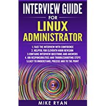 LINUX : Interview Guide for Linux Administrator: Self-confidence for successful Interview (Linux Operating System, Kali,Linux for Beginners,Linux Command Line Handbook, Unix)
