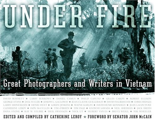 Under Fire: Great Photographers and Writers in Vietnam by Random House