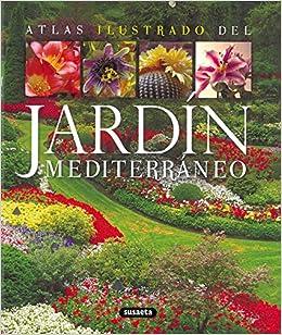 El jardin mediterraneo/ Mediterranean Garden (Atlas Illustrado/ Illustrated Atlas)
