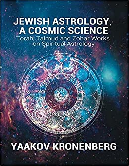 Jewish Astrology, a Cosmic Science: Torah, Talmud and Zohar Works on Spiritual Astrology download pd