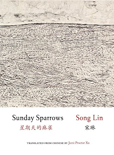 Sunday Sparrows (Jintian Series of Contemporary Chinese Poetry) by Zephyr Press