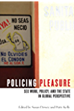 Policing Pleasure: Sex Work, Policy, and the State in Global Perspective