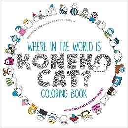 Amazon Where In The World Is Koneko Cat Coloring Book Around 9781449466220 Asuka Satow Books