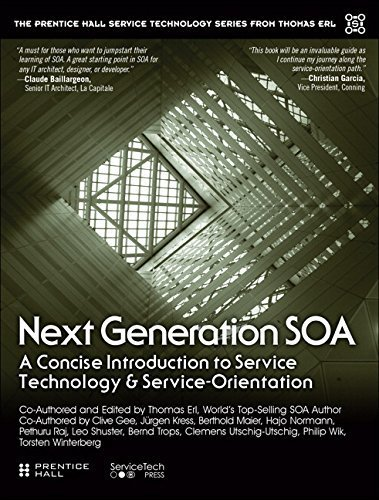 Next Generation SOA: A Concise Introduction to Service Technology & Service-Orientation (The Prentice Hall Service Technology Series from Thomas Erl) 1st edition by Erl, Thomas, Chelliah, Pethuru, Gee, Clive, Kress, Jürgen, M (2014) Paperback