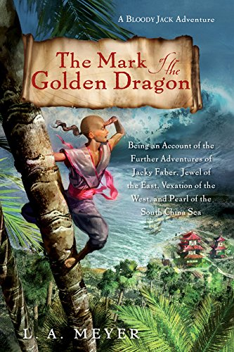 Golden Mark - The Mark of the Golden Dragon: Being an Account of the Further Adventures of Jacky Faber, Jewel of the East, Vexation of the West (Bloody Jack Adventures)