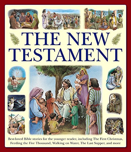The New Testament: Best-Loved Bible Stories For The Younger Reader, Including The First Christmas, Feeding The Five Thousand, Walking On Water, The Last Supper, And -