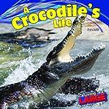 A Crocodile's Life, Sara Antill, 1448849764